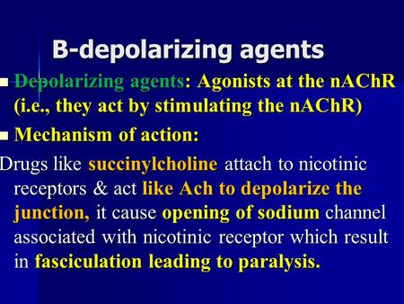 B-depolarizing agents Depolarizing agents: Agonists at the nAChR (i.e., they act by stimulating the nAChR) Depolarizing agents: Agonists at the nAChR (i.e.,