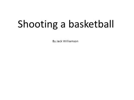 Shooting a basketball By Jack Williamson.