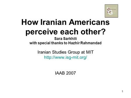 1 How Iranian Americans perceive each other? Sara Sarkhili with special thanks to Hazhir Rahmandad Iranian Studies Group at MIT