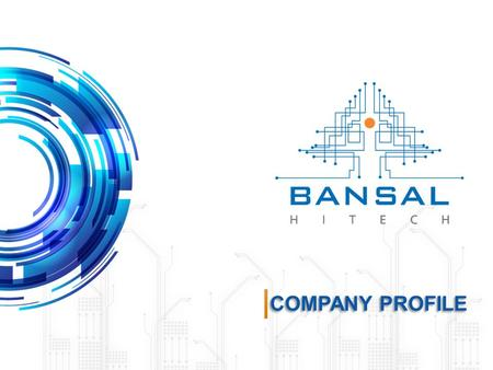 COMPANY PROFILE. WHO WE ARE Bansal Hi-tech Systems Pvt. Ltd. was established in 2002 We ventured into the Online UPS Business in 2006.
