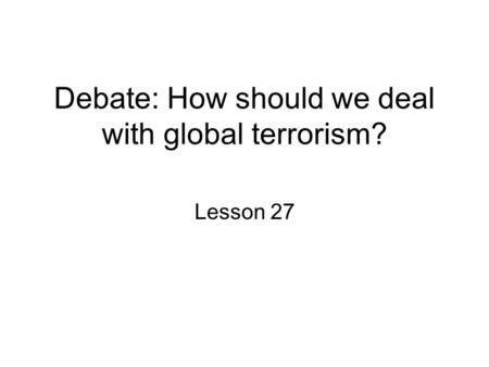 Debate: How should we deal with global terrorism? Lesson 27.