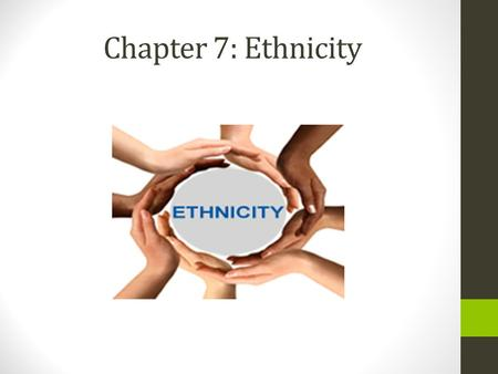 Chapter 7: Ethnicity.