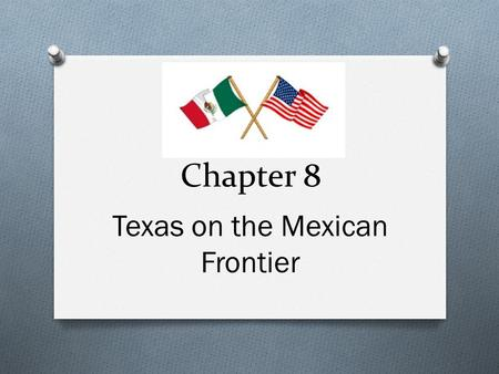 Chapter 8 Texas on the Mexican Frontier. Moses Austin Baron de Bastrop the first Anglo American to secure permission from Spain to bring American settlers.