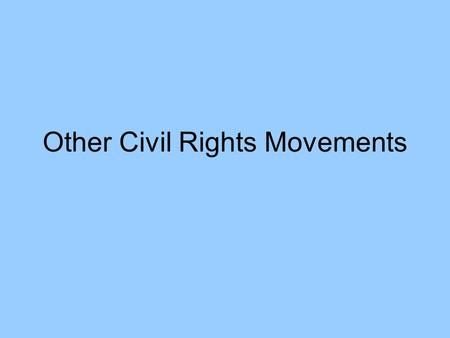 Other Civil Rights Movements. Native Americans Constantly mistreated until 1924~ Indian citizenship act Had no rights until then 1968~ Indian Civil Rights.