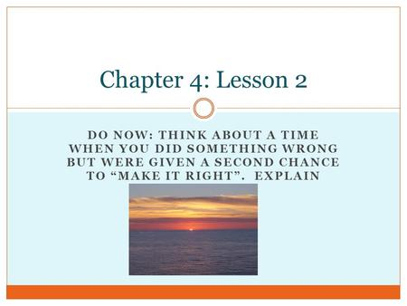 "DO NOW: THINK ABOUT A TIME WHEN YOU DID SOMETHING WRONG BUT WERE GIVEN A SECOND CHANCE TO ""MAKE IT RIGHT"". EXPLAIN Chapter 4: Lesson 2."