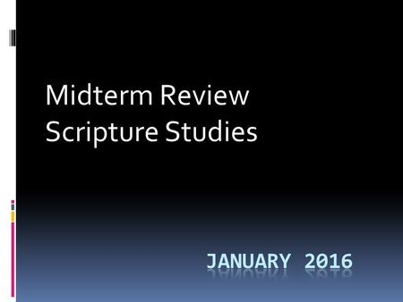 Midterm Review Scripture Studies. Saints  Refer to your saint from your written report to write a short essay on his/her life.