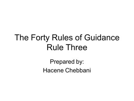 The Forty Rules of Guidance Rule Three Prepared by: Hacene Chebbani.