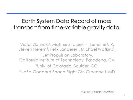 Earth System Data Record of mass transport from time-variable gravity data Victor Zlotnicki 1, Matthieu Talpe 2, F. Lemoine 3, R. Steven Nerem 2, Felix.