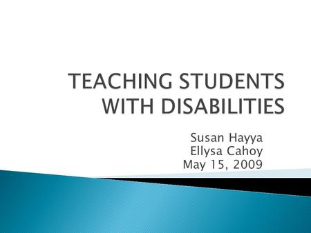 Susan Hayya Ellysa Cahoy May 15, 2009.  OFFICE OF DISABILITY SERVICES  116 BOUCKE BUILDING 