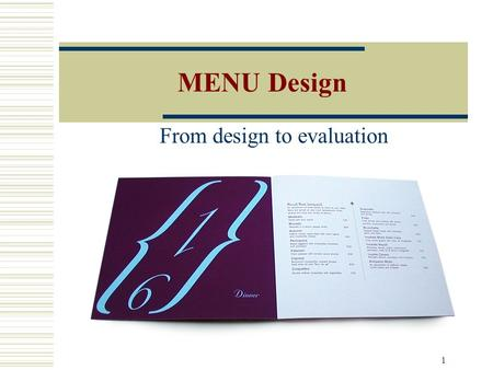 1 MENU Design From design to evaluation. Rationale Everything starts with the menu. The menu dictates much about how your operation will be organized.