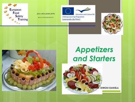 Appetizers and Starters AUTHOR: DIMOIU DANIELA. Appetizers Appetizers are food items presented in various forms, having an attractive aspect and a small.
