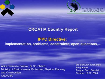 CROATIA Country Report IPPC Directive: implementation, problems, constraints, open questions,… Anita Pokrovac Patekar, B. Sc. Pharm. Ministry of Environmental.
