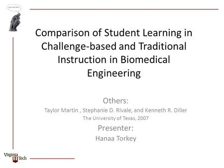 Comparison of Student Learning in Challenge-based and Traditional Instruction in Biomedical Engineering Others: Taylor Martin, Stephanie D. Rivale, and.