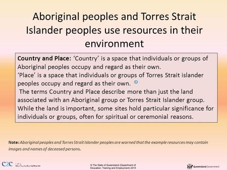 1 of 14 Geo_Y04_U2_SS_IndigResources Aboriginal peoples and Torres Strait Islander peoples use resources in their environment Note: Aboriginal peoples.