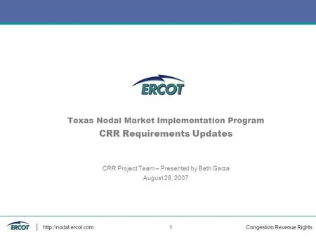 Congestion Revenue Rights  1 Texas Nodal Market Implementation Program CRR Requirements Updates CRR Project Team – Presented by Beth.