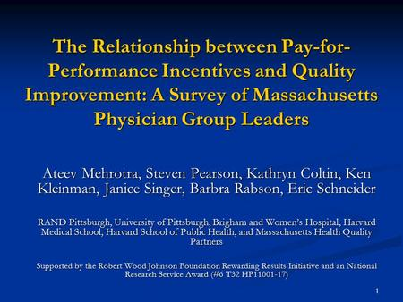 1 The Relationship between Pay-for- Performance Incentives and Quality Improvement: A Survey of Massachusetts Physician Group Leaders Ateev Mehrotra, Steven.