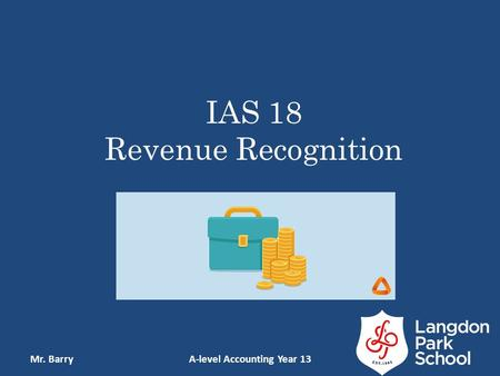 IAS 18 Revenue Recognition Mr. BarryA-level Accounting Year 13.