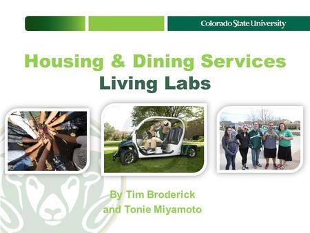 By Tim Broderick and Tonie Miyamoto Housing & Dining Services Living Labs.