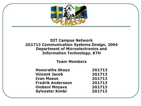 DIT <strong>Campus</strong> <strong>Network</strong> 2G1713 Communication Systems Design, 2004 Department of Microelectronics and Information Technology, KTH Team Members Honoratha Shayo2G1713.