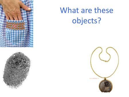 What are these objects?. pocket thumbprint miniature What do these clues suggest about William's murder?