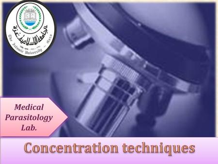 Medical Parasitology Lab..  The microscopic examination of feces is required for the recognition and identification of intestinal parasites: 1.Direct.