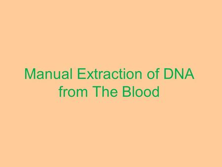 Manual Extraction of DNA from The Blood. Materials - Blood Sample. - Distilled water. Dionized water. - Ice and Plastic bucket.-