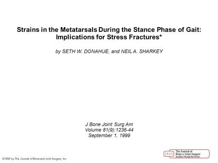 Strains in the Metatarsals During the Stance Phase of Gait: Implications for Stress Fractures* by SETH W. DONAHUE, and NEIL A. SHARKEY J Bone Joint Surg.