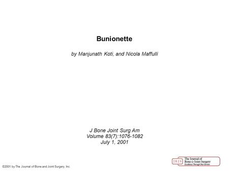 Bunionette by Manjunath Koti, and Nicola Maffulli J Bone Joint Surg Am Volume 83(7):1076-1082 July 1, 2001 ©2001 by The Journal of Bone and Joint Surgery,