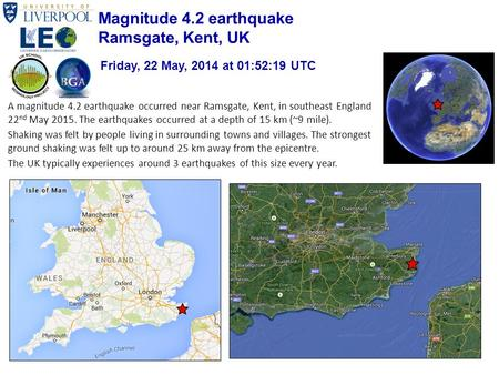 A magnitude 4.2 earthquake occurred near Ramsgate, Kent, in southeast England 22 nd May 2015. The earthquakes occurred at a depth of 15 km (~9 mile). Shaking.