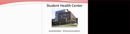 Student Health Center Jacob Brambley - AE (structural option)