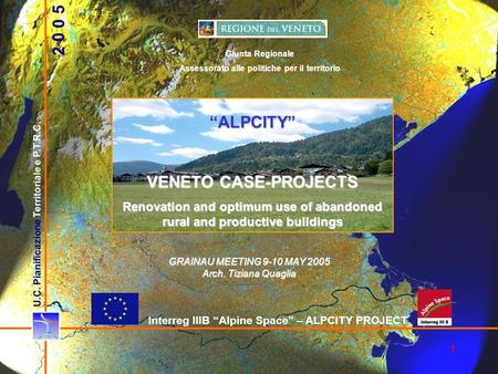 "1 U.C. Pianificazione Territoriale e P.T.R.C. ""ALPCITY"" VENETO CASE-PROJECTS Renovation and optimum use of abandoned rural and productive buildings 2 0."
