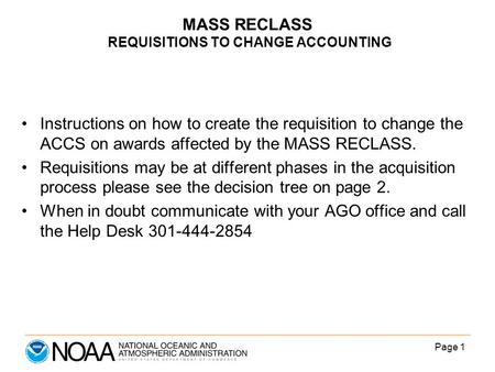 Page 1 MASS RECLASS REQUISITIONS TO CHANGE ACCOUNTING Instructions on how to create the requisition to change the ACCS on awards affected by the MASS RECLASS.