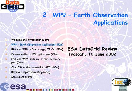 2. WP9 – Earth Observation Applications ESA DataGrid Review Frascati, 10 June 2002 1.Welcome and introduction (15m) 2.WP9 – Earth Observation Applications.