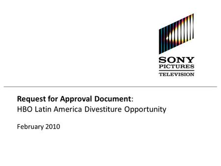 Request for Approval Document: HBO Latin America Divestiture Opportunity February 2010.