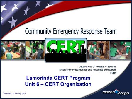 Lamorinda CERT Program Unit 6 – CERT Organization Released: 10 January 2016.