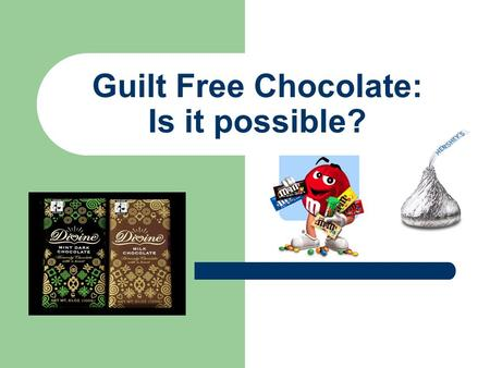 Guilt Free Chocolate: Is it possible?. What do you know? On one part of your paper, write words you associate with chocolate. On another part, write words.