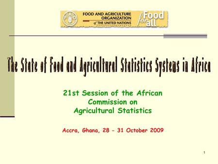 1 21st Session of the African Commission on Agricultural Statistics Accra, Ghana, 28 - 31 October 2009.
