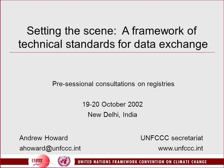 Setting the scene: A framework of technical standards for data exchange Pre-sessional consultations on registries 19-20 October 2002 New Delhi, India UNFCCC.