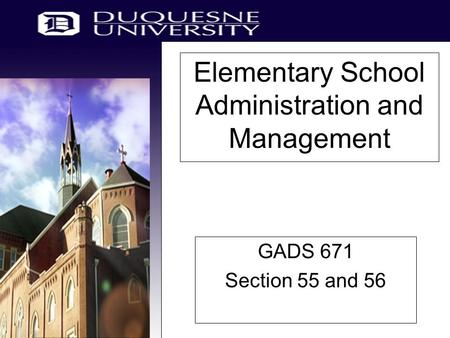 Elementary School Administration and Management GADS 671 Section 55 and 56.