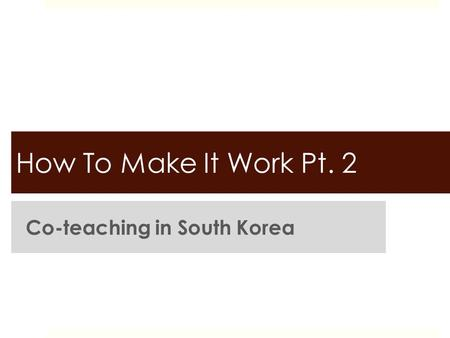 How To Make It Work Pt. 2 Co-teaching in South Korea.
