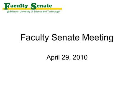 Faculty Senate Meeting April 29, 2010. Agenda I. Call to Order and Roll Call –N. Book, Secretary II. Approval of February 18, 2010 meeting minutes III.