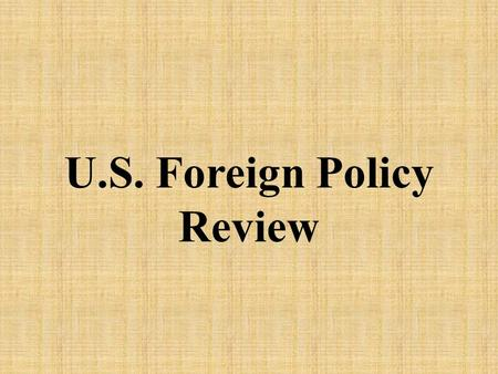 "U.S. Foreign Policy Review. George Washington gave the country advice in his farewell address – ""beware of."