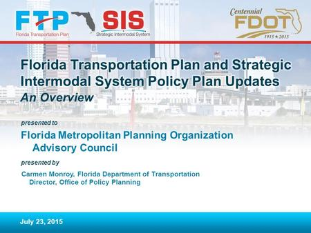 Presented to presented by An Overview Florida Metropolitan Planning Organization Advisory Council July 23, 2015 Carmen Monroy, Florida Department of Transportation.