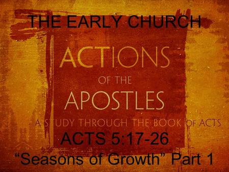 "THE EARLY CHURCH ACTS 5:17-26 ""Seasons of Growth"" Part 1."