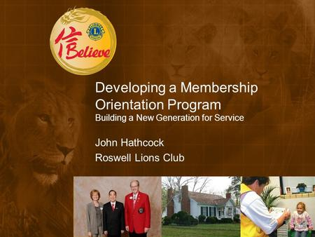 Developing a Membership Orientation Program Building a New Generation for Service John Hathcock Roswell Lions Club.