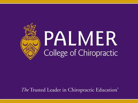 Welcome! Winter 2016 Orientation Palmer College of Chiropractic