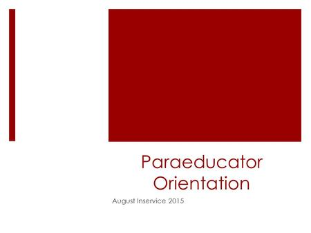 Paraeducator Orientation August Inservice 2015. Welcome!  Paraeducators share many similar qualities:  enjoyment of children  willingness to assist.