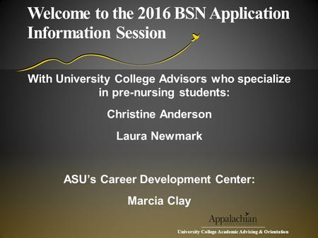 Welcome to the 2016 BSN Application Information Session University College Academic Advising & Orientation With University College Advisors who specialize.