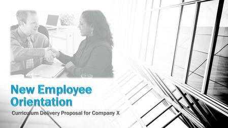 Curriculum Delivery Proposal for Company X. Objectives  By implementing an online new employee orientation, the experience will: Increase new hire participation.