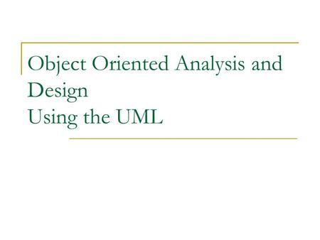 Object Oriented Analysis and Design Using the UML